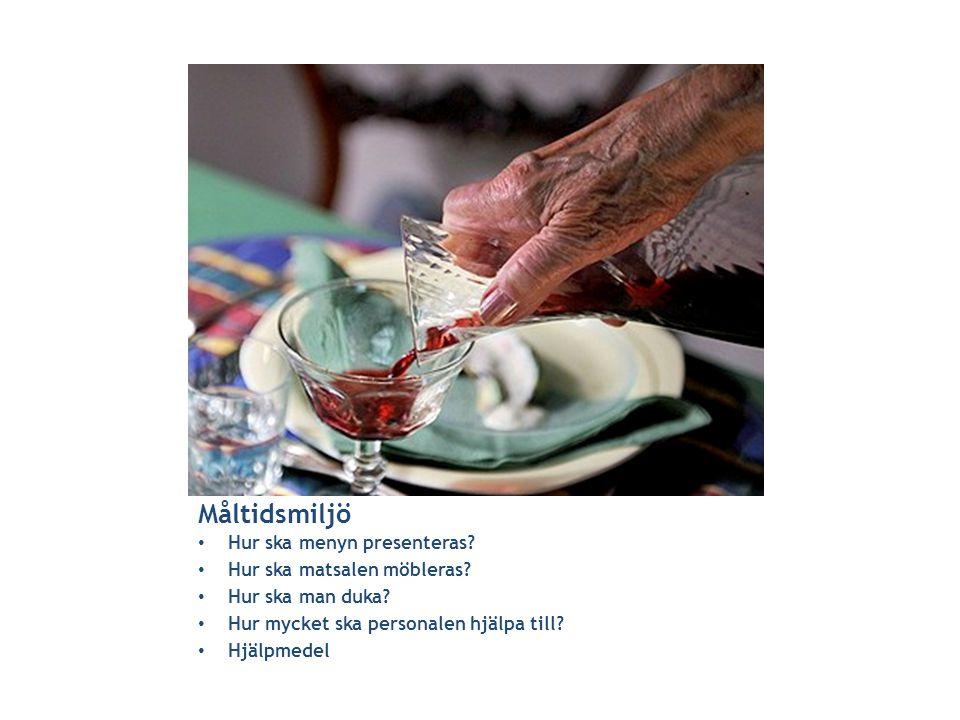 Måltidsmiljö • Hur ska menyn presenteras? • Hur ska matsalen möbleras? • Hur ska man duka? • Hur mycket ska personalen hjälpa till? • Hjälpmedel