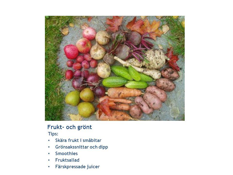 Frukt- och grönt Tips: • Skära frukt i småbitar • Grönsakssnittar och dipp • Smoothies • Fruktsallad • Färskpressade juicer