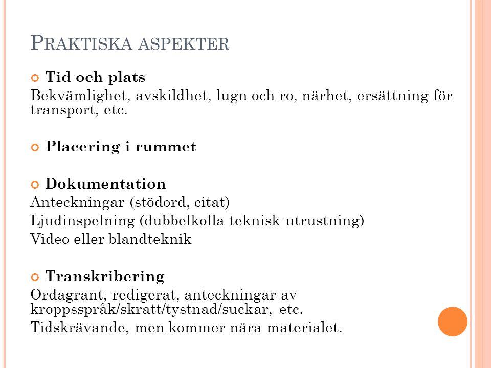 P RAKTISKA ASPEKTER Tid och plats Bekvämlighet, avskildhet, lugn och ro, närhet, ersättning för transport, etc. Placering i rummet Dokumentation Antec