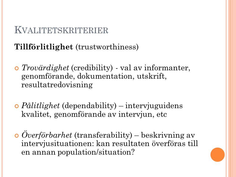 K VALITETSKRITERIER Tillförlitlighet (trustworthiness) Trovärdighet (credibility) - val av informanter, genomförande, dokumentation, utskrift, resulta