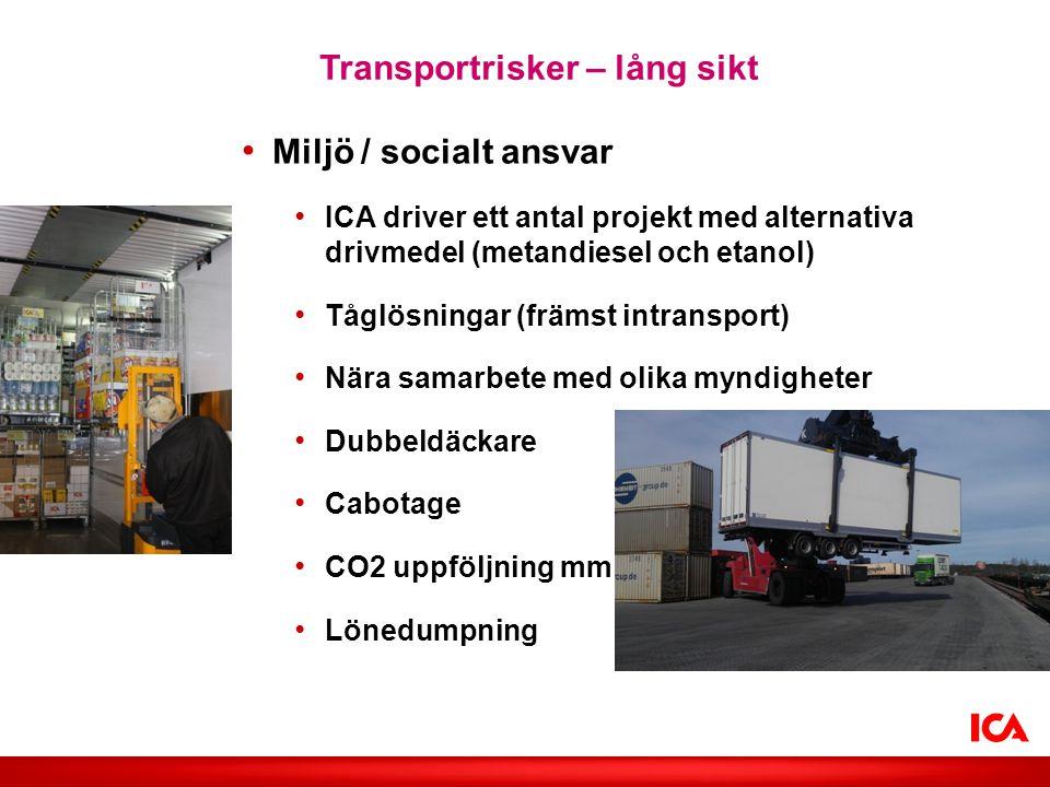 Transportrisker – lång sikt • Miljö / socialt ansvar • ICA driver ett antal projekt med alternativa drivmedel (metandiesel och etanol) • Tåglösningar