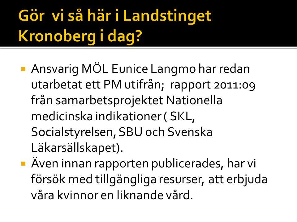  Ansvarig MÖL Eunice Langmo har redan utarbetat ett PM utifrån; rapport 2011:09 från samarbetsprojektet Nationella medicinska indikationer ( SKL, Socialstyrelsen, SBU och Svenska Läkarsällskapet).
