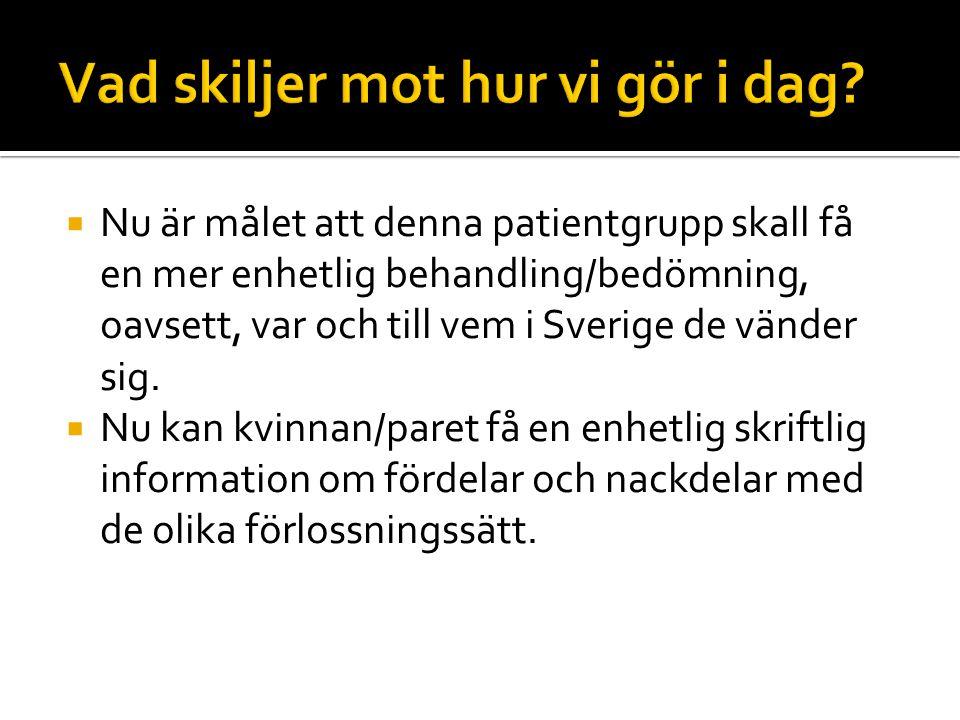  Nu är målet att denna patientgrupp skall få en mer enhetlig behandling/bedömning, oavsett, var och till vem i Sverige de vänder sig.