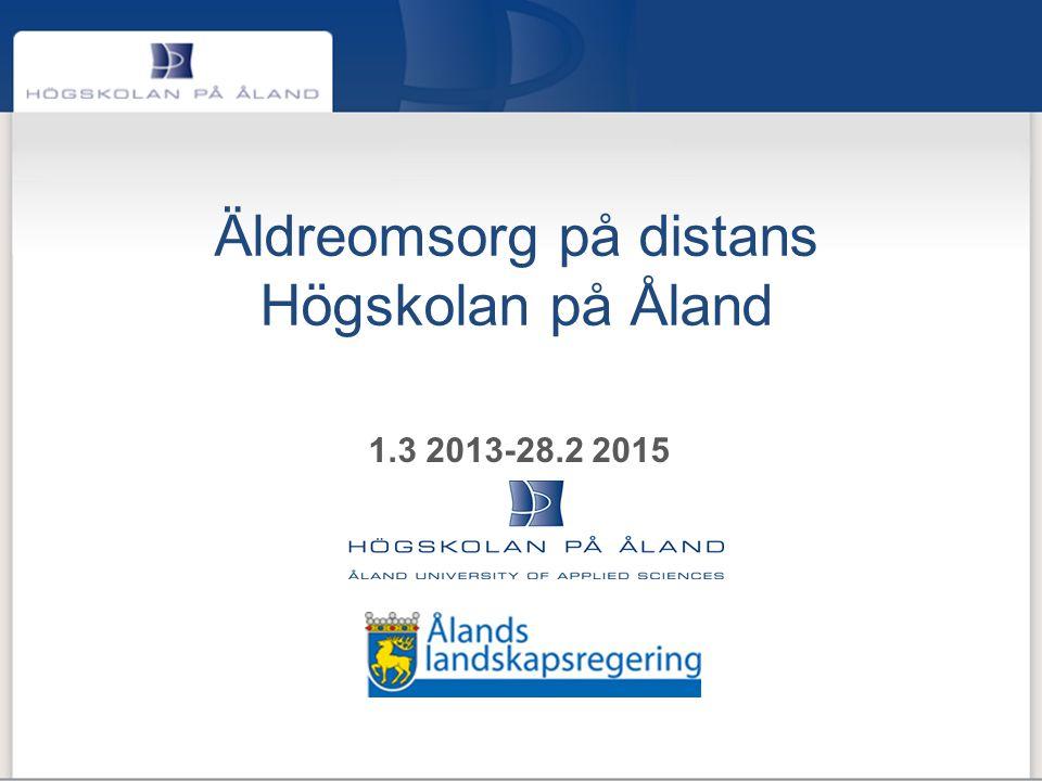 Äldreomsorg på distans Högskolan på Åland 1.3 2013-28.2 2015