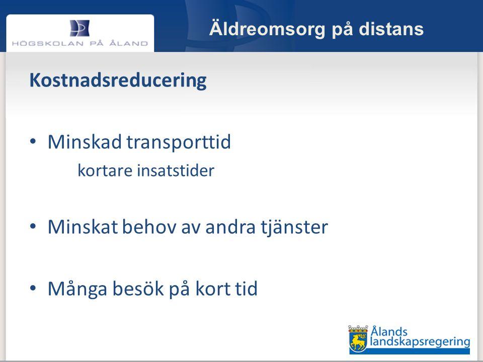 Äldreomsorg på distans Kostnadsreducering • Minskad transporttid kortare insatstider • Minskat behov av andra tjänster • Många besök på kort tid