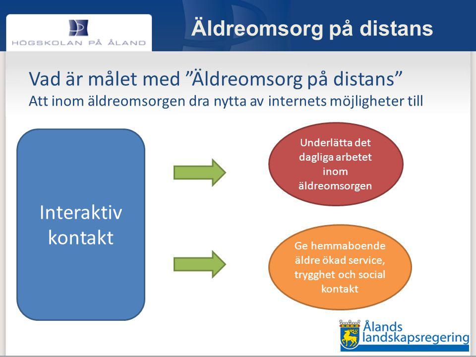 """Äldreomsorg på distans Vad är målet med """"Äldreomsorg på distans"""" Att inom äldreomsorgen dra nytta av internets möjligheter till Ge hemmaboende äldre ö"""