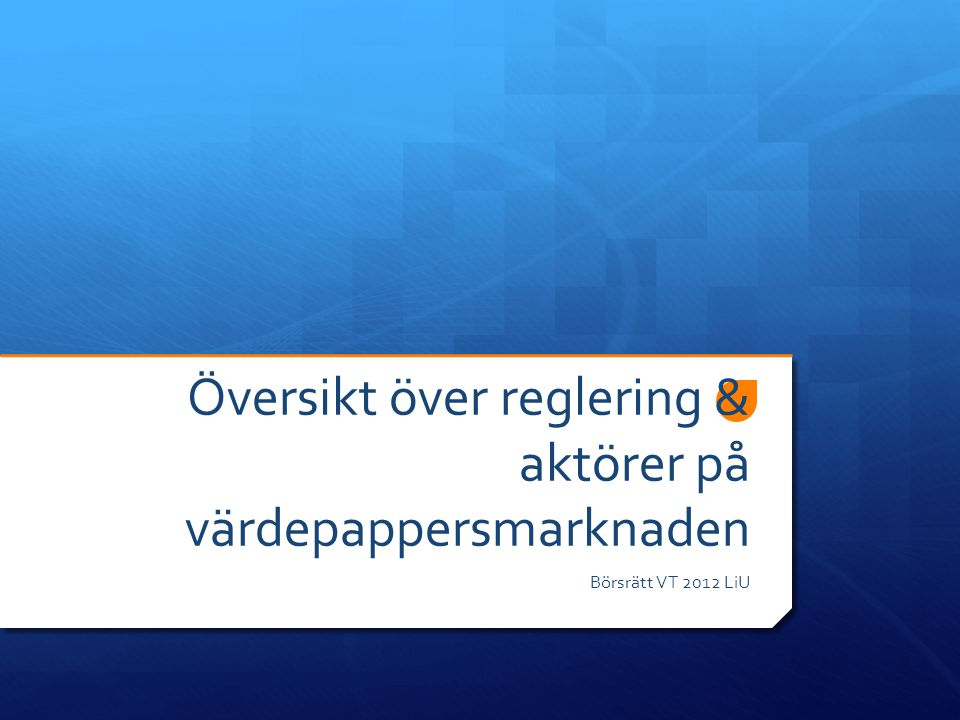 Översikt över reglering & aktörer på värdepappersmarknaden Börsrätt VT 2012 LiU