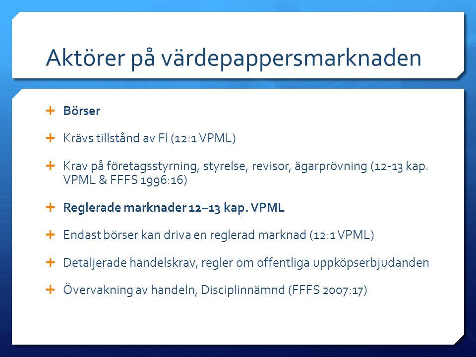 Aktörer på värdepappersmarknaden  Börser  Krävs tillstånd av FI (12:1 VPML)  Krav på företagsstyrning, styrelse, revisor, ägarprövning (12-13 kap.