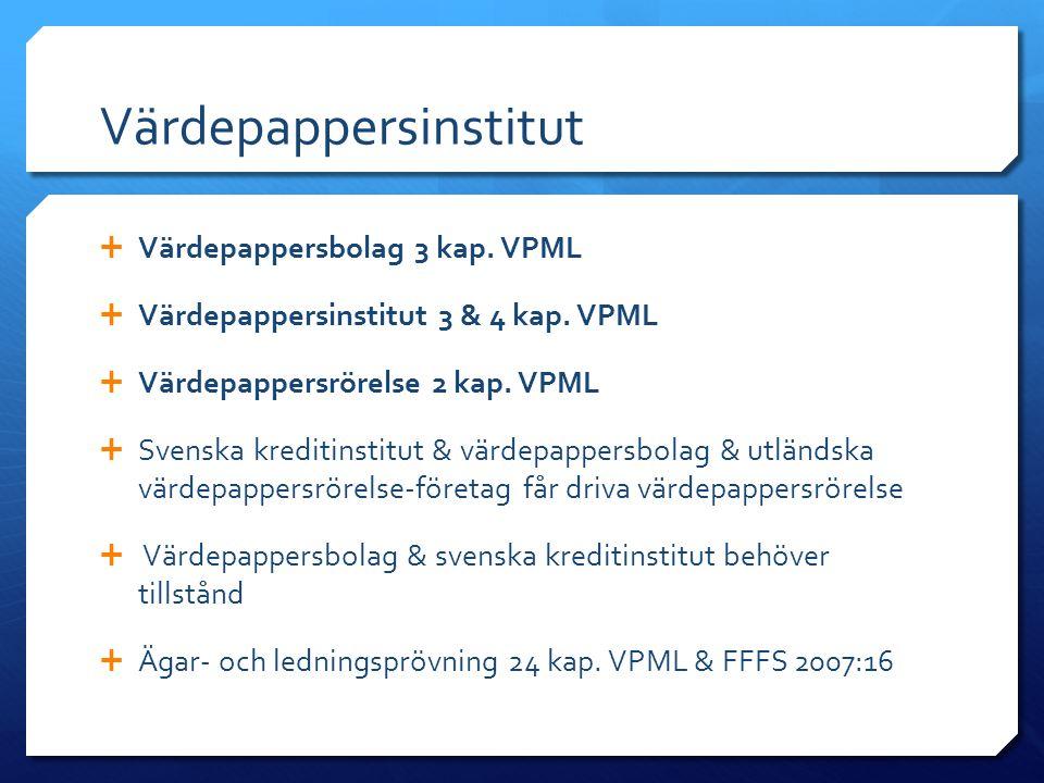 Värdepappersinstitut  Värdepappersbolag 3 kap. VPML  Värdepappersinstitut 3 & 4 kap. VPML  Värdepappersrörelse 2 kap. VPML  Svenska kreditinstitut