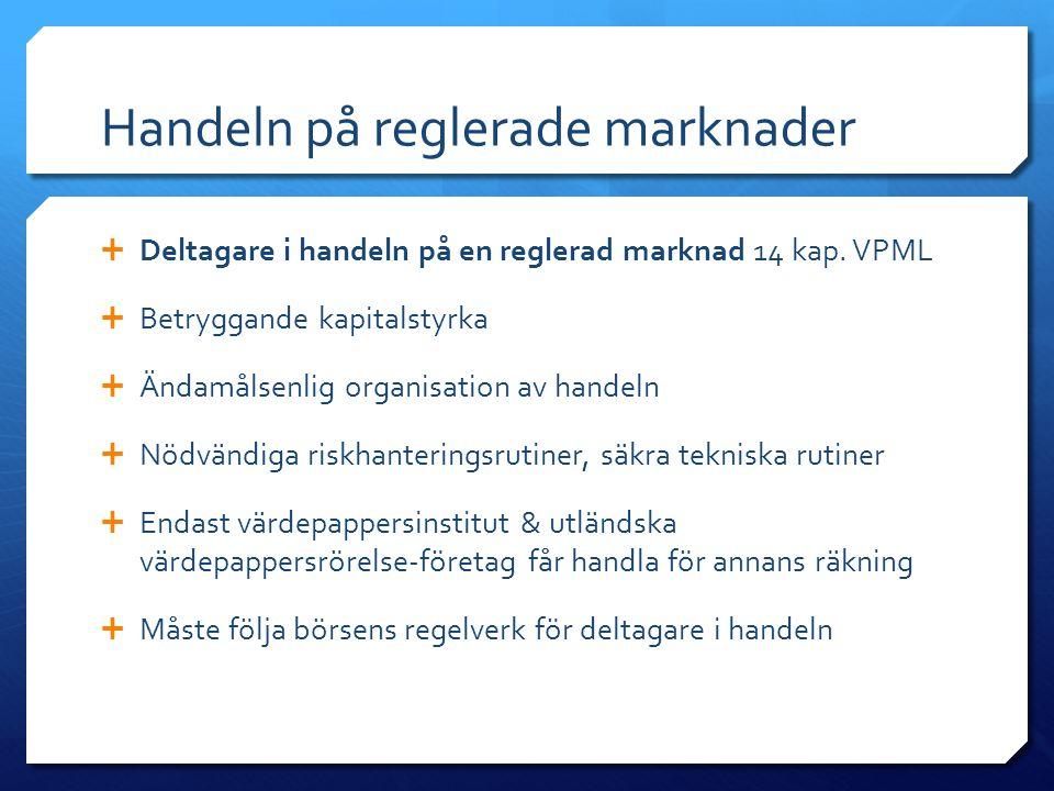 Handeln på reglerade marknader  Deltagare i handeln på en reglerad marknad 14 kap. VPML  Betryggande kapitalstyrka  Ändamålsenlig organisation av h