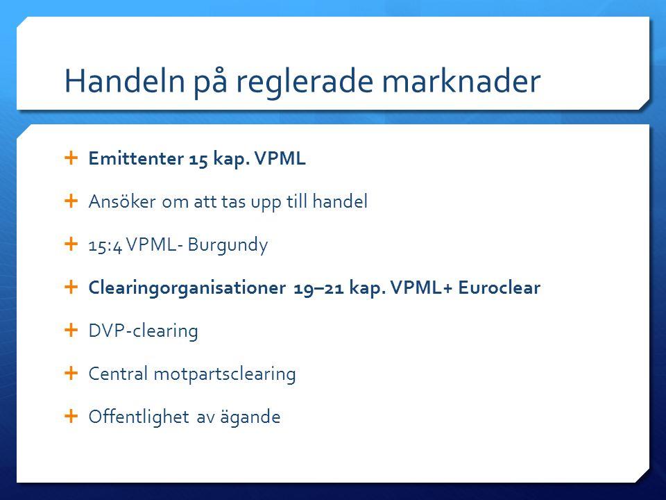 Handeln på reglerade marknader  Emittenter 15 kap. VPML  Ansöker om att tas upp till handel  15:4 VPML- Burgundy  Clearingorganisationer 19–21 kap