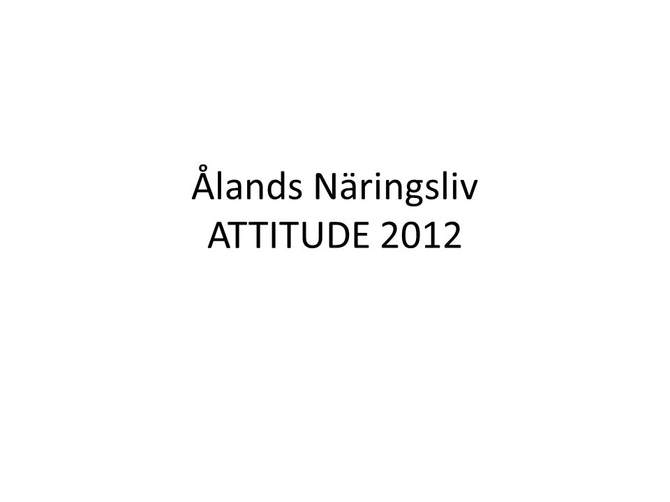 Ålands Näringsliv ATTITUDE 2012