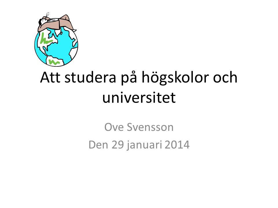 Att studera på högskolor och universitet Ove Svensson Den 29 januari 2014