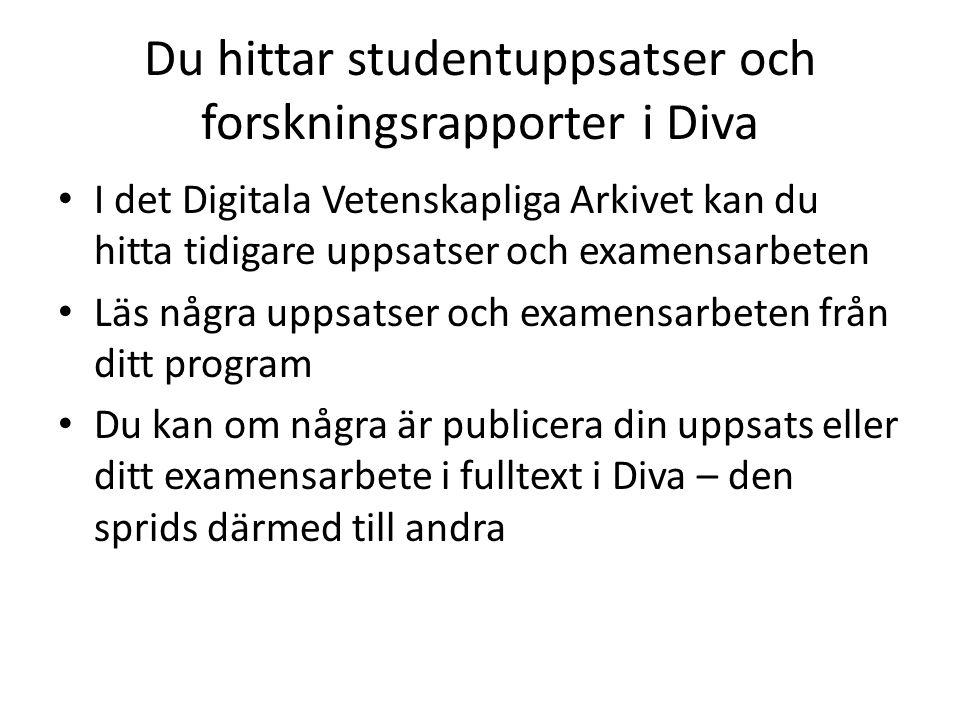Du hittar studentuppsatser och forskningsrapporter i Diva • I det Digitala Vetenskapliga Arkivet kan du hitta tidigare uppsatser och examensarbeten •