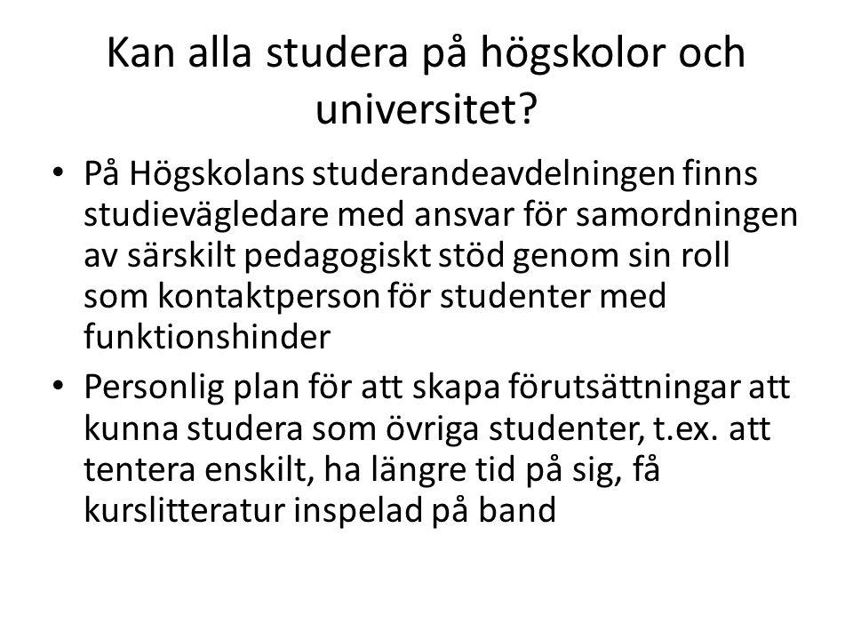 Kan alla studera på högskolor och universitet? • På Högskolans studerandeavdelningen finns studievägledare med ansvar för samordningen av särskilt ped