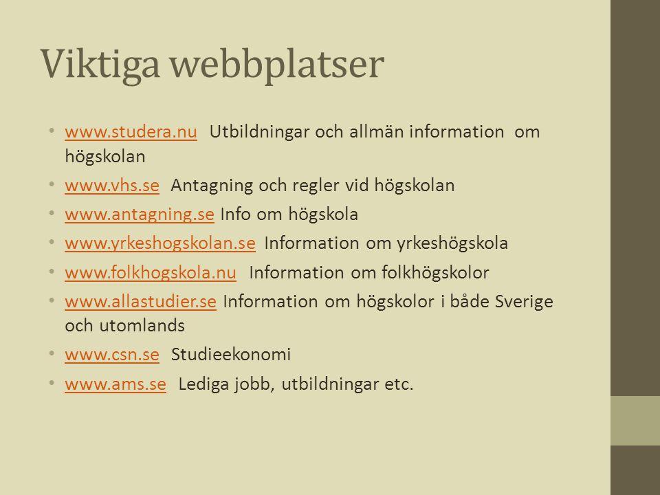 Viktiga webbplatser • www.studera.nu Utbildningar och allmän information om högskolan www.studera.nu • www.vhs.se Antagning och regler vid högskolan w