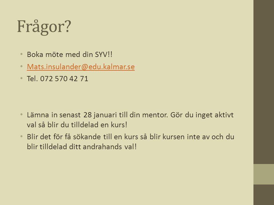 Frågor? • Boka möte med din SYV!! • Mats.insulander@edu.kalmar.se Mats.insulander@edu.kalmar.se • Tel. 072 570 42 71 • Lämna in senast 28 januari till