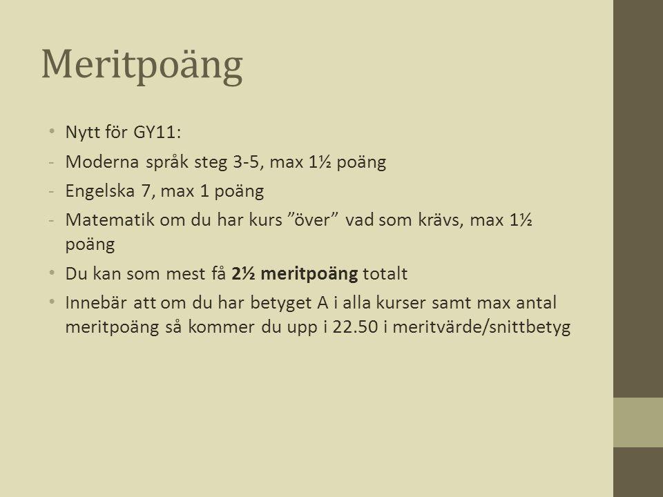 """Meritpoäng • Nytt för GY11: -Moderna språk steg 3-5, max 1½ poäng -Engelska 7, max 1 poäng -Matematik om du har kurs """"över"""" vad som krävs, max 1½ poän"""