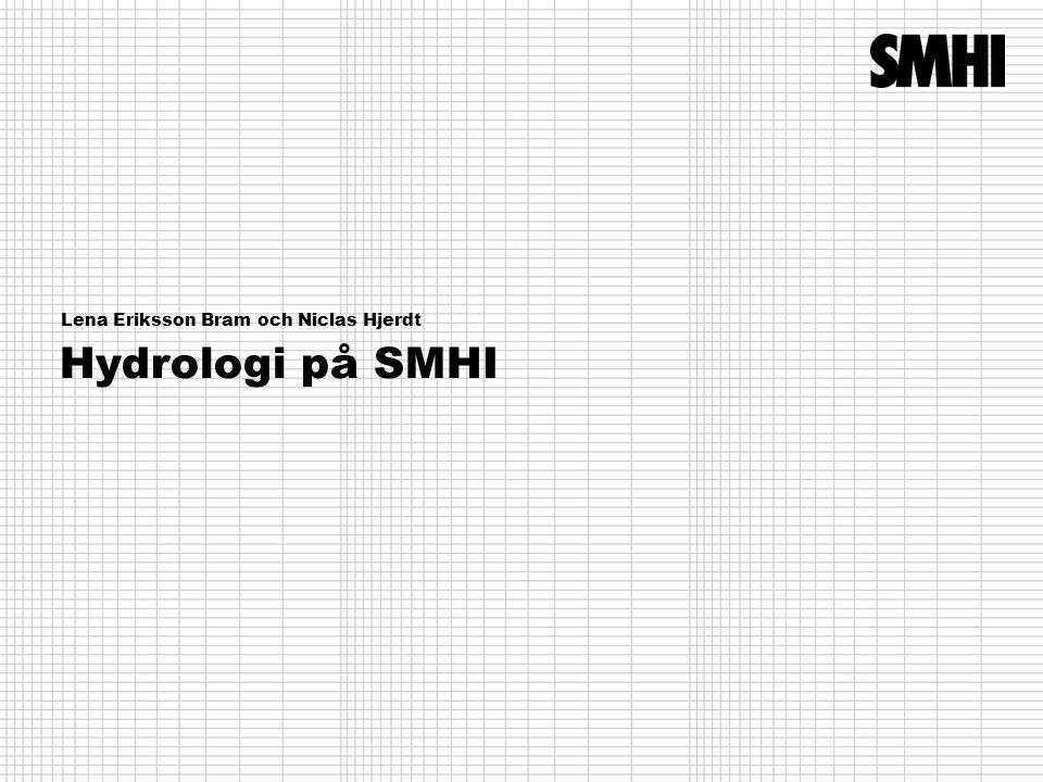 Hydrologi på SMHI Lena Eriksson Bram och Niclas Hjerdt