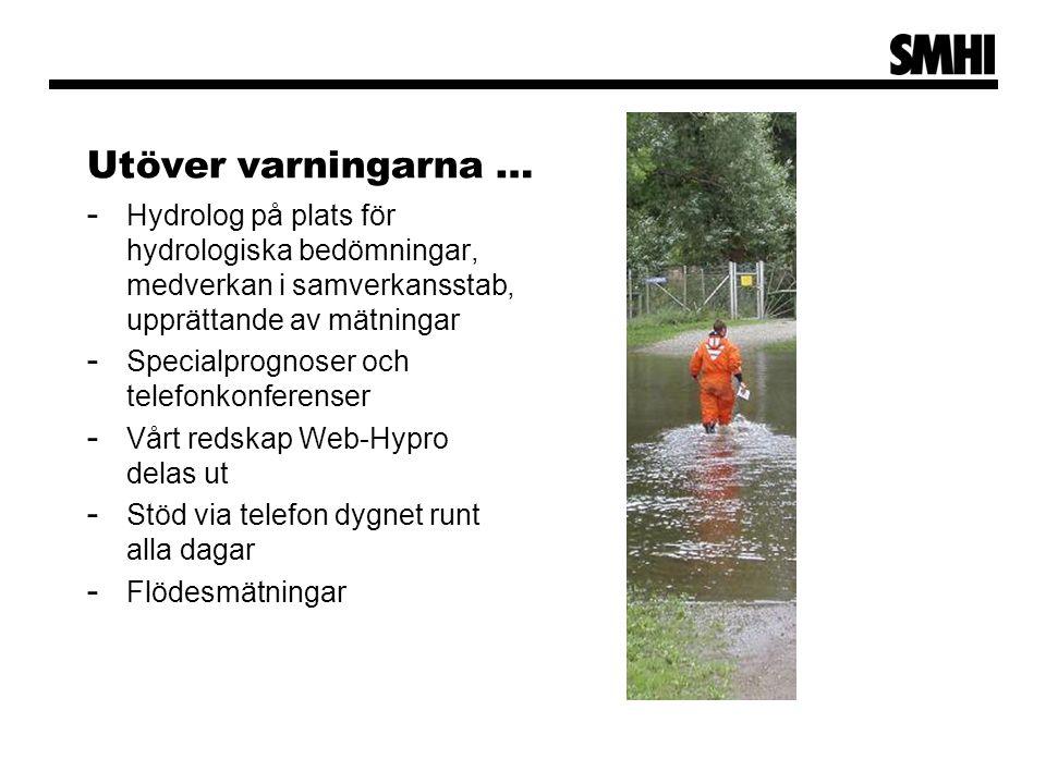 Utöver varningarna … - Hydrolog på plats för hydrologiska bedömningar, medverkan i samverkansstab, upprättande av mätningar - Specialprognoser och tel