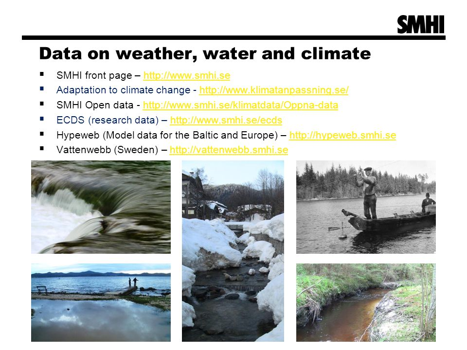 Data on weather, water and climate  SMHI front page – http://www.smhi.sehttp://www.smhi.se  Adaptation to climate change - http://www.klimatanpassni