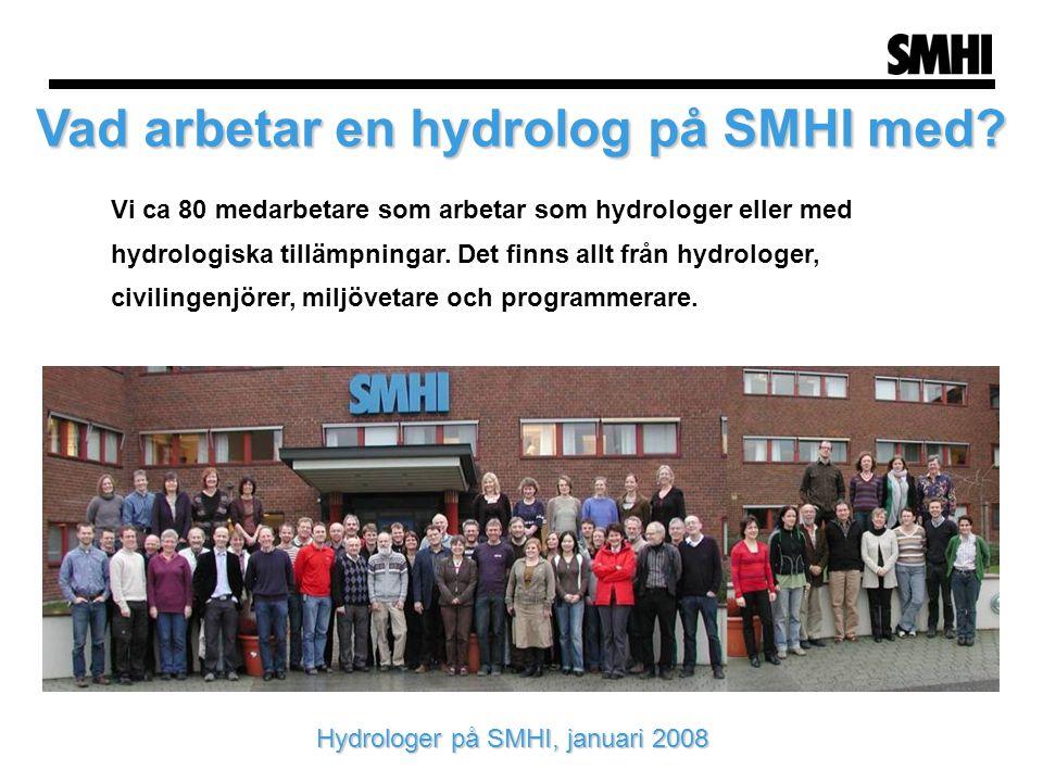Vad arbetar en hydrolog på SMHI med? Vi ca 80 medarbetare som arbetar som hydrologer eller med hydrologiska tillämpningar. Det finns allt från hydrolo
