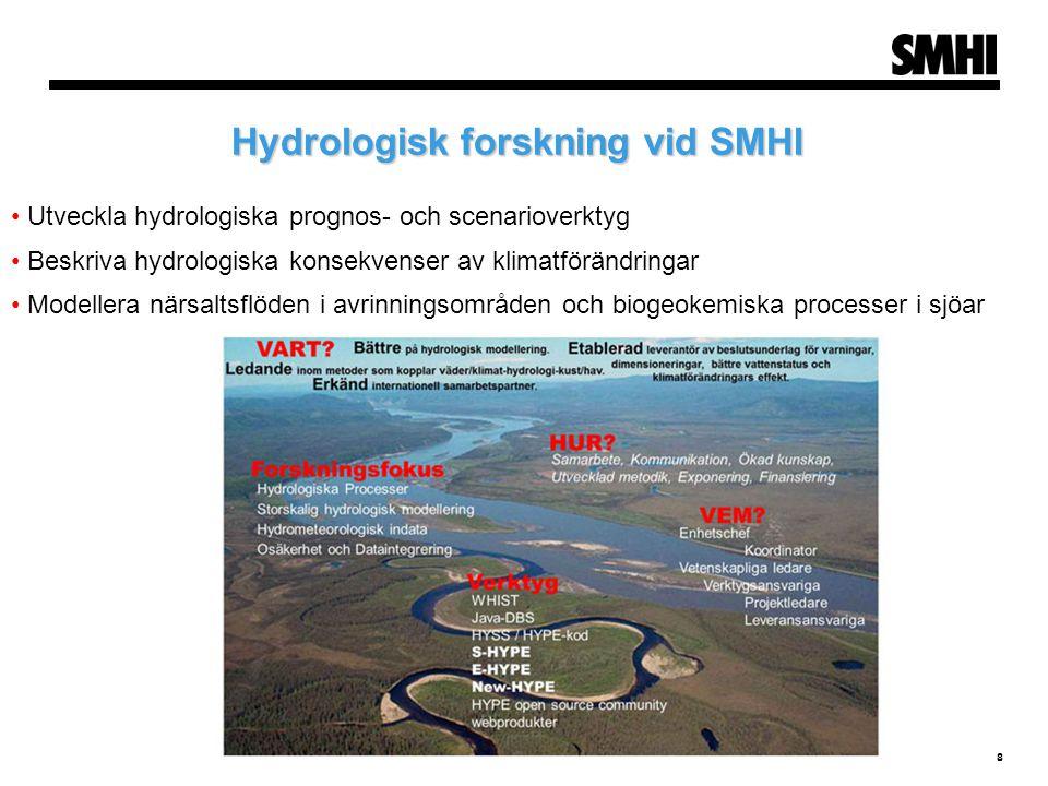 8 Hydrologisk forskning vid SMHI • Utveckla hydrologiska prognos- och scenarioverktyg • Beskriva hydrologiska konsekvenser av klimatförändringar • Mod