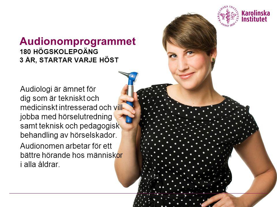 Audionomprogrammet 180 HÖGSKOLEPOÄNG 3 ÅR, STARTAR VARJE HÖST Audiologi är ämnet för dig som är tekniskt och medicinskt intresserad och vill jobba med hörselutredning samt teknisk och pedagogisk behandling av hörselskador.