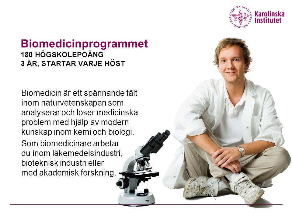 Biomedicinprogrammet 180 HÖGSKOLEPOÄNG 3 ÅR, STARTAR VARJE HÖST Biomedicin är ett spännande fält inom naturvetenskapen som analyserar och löser medicinska problem med hjälp av modern kunskap inom kemi och biologi.