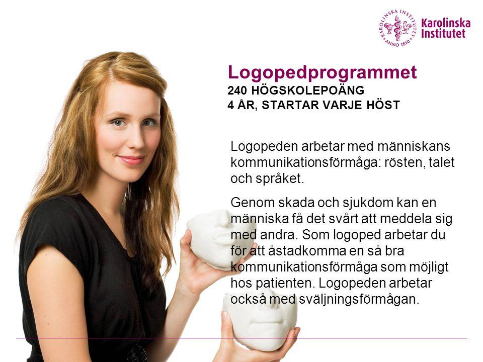 Logopedprogrammet 240 HÖGSKOLEPOÄNG 4 ÅR, STARTAR VARJE HÖST Logopeden arbetar med människans kommunikationsförmåga: rösten, talet och språket.