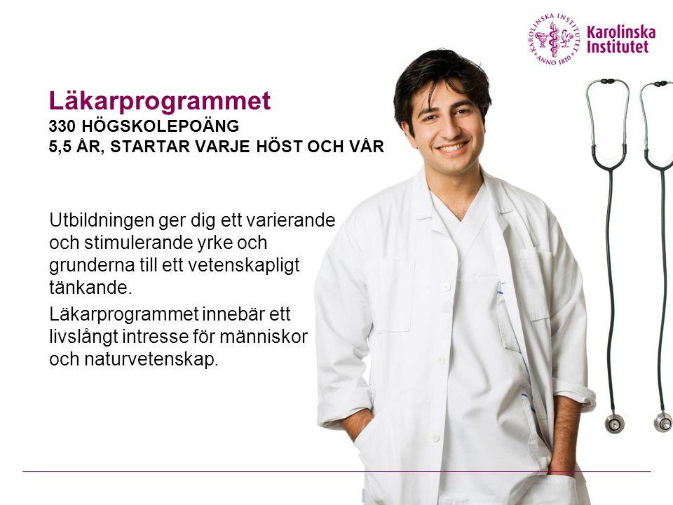 Läkarprogrammet 330 HÖGSKOLEPOÄNG 5,5 ÅR, STARTAR VARJE HÖST OCH VÅR Utbildningen ger dig ett varierande och stimulerande yrke och grunderna till ett vetenskapligt tänkande.