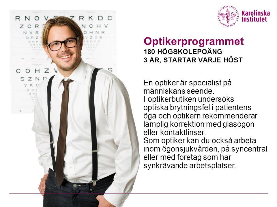 Optikerprogrammet 180 HÖGSKOLEPOÄNG 3 ÅR, STARTAR VARJE HÖST En optiker är specialist på människans seende.