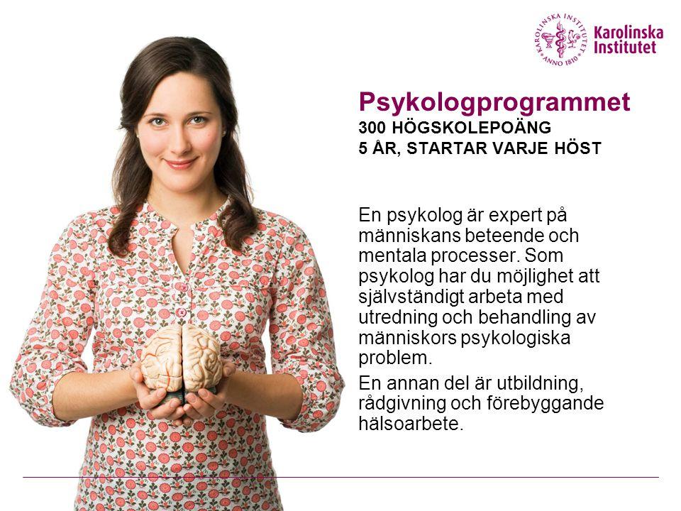 Psykologprogrammet 300 HÖGSKOLEPOÄNG 5 ÅR, STARTAR VARJE HÖST En psykolog är expert på människans beteende och mentala processer.
