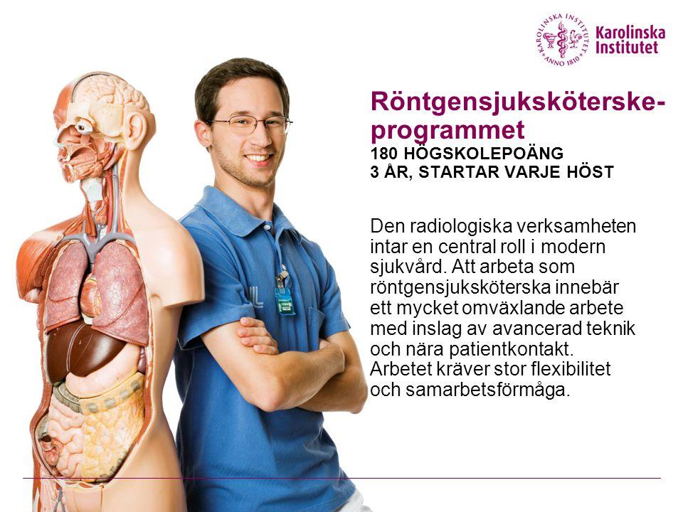 Röntgensjuksköterske- programmet 180 HÖGSKOLEPOÄNG 3 ÅR, STARTAR VARJE HÖST Den radiologiska verksamheten intar en central roll i modern sjukvård.