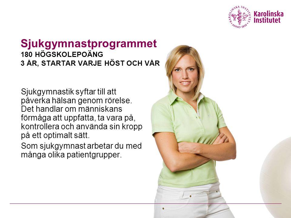 Sjukgymnastprogrammet 180 HÖGSKOLEPOÄNG 3 ÅR, STARTAR VARJE HÖST OCH VÅR Sjukgymnastik syftar till att påverka hälsan genom rörelse.