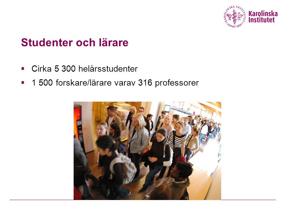 Studenter och lärare  Cirka 5 300 helårsstudenter  1 500 forskare/lärare varav 316 professorer