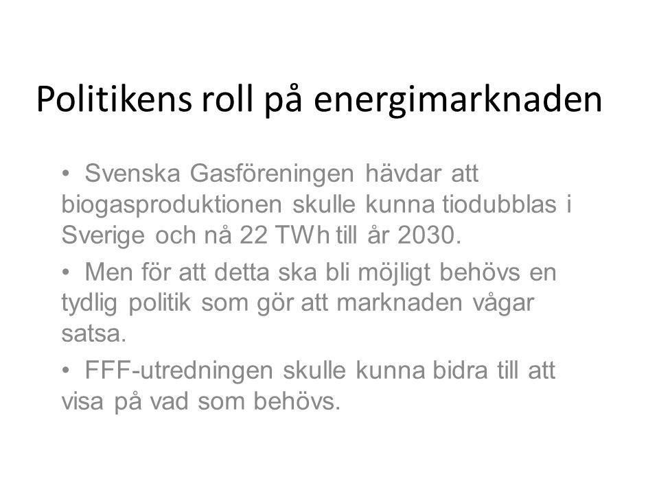 Politikens roll på energimarknaden • Svenska Gasföreningen hävdar att biogasproduktionen skulle kunna tiodubblas i Sverige och nå 22 TWh till år 2030.
