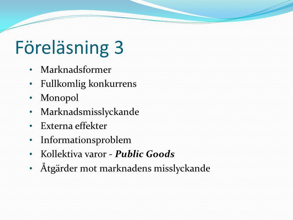 Föreläsning 3 • Marknadsformer • Fullkomlig konkurrens • Monopol • Marknadsmisslyckande • Externa effekter • Informationsproblem • Kollektiva varor -