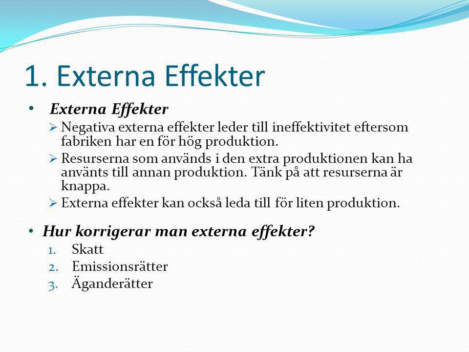 1. Externa Effekter • Externa Effekter  Negativa externa effekter leder till ineffektivitet eftersom fabriken har en för hög produktion.  Resurserna