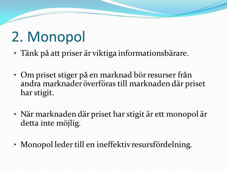 2. Monopol • Tänk på att priser är viktiga informationsbärare. • Om priset stiger på en marknad bör resurser från andra marknader överföras till markn