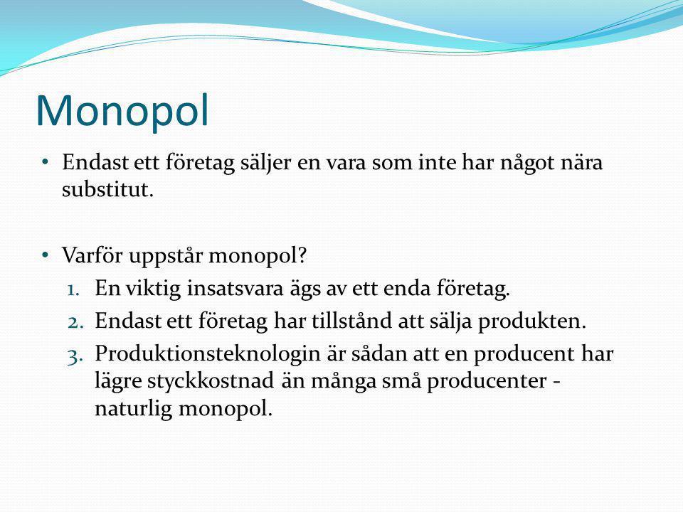 • Endast ett företag säljer en vara som inte har något nära substitut. • Varför uppstår monopol? 1.En viktig insatsvara ägs av ett enda företag. 2.End