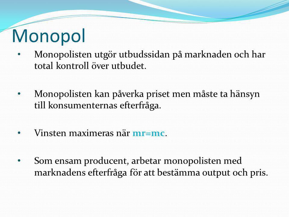 • Monopolisten utgör utbudssidan på marknaden och har total kontroll över utbudet. • Monopolisten kan påverka priset men måste ta hänsyn till konsumen