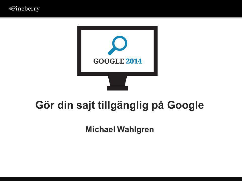 Gör din sajt tillgänglig på Google Michael Wahlgren
