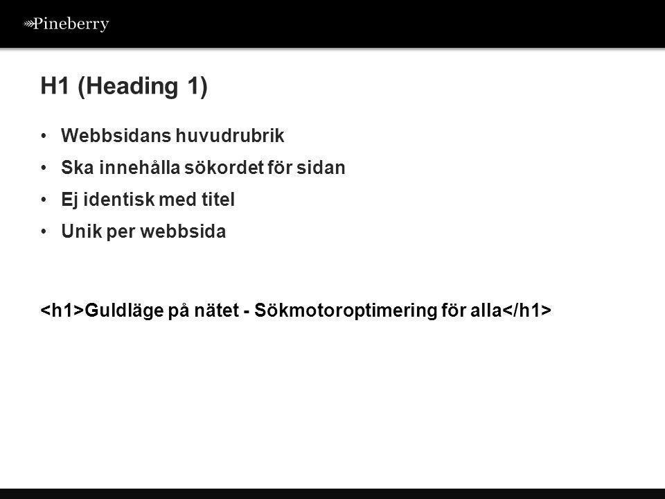 •Webbsidans huvudrubrik •Ska innehålla sökordet för sidan •Ej identisk med titel •Unik per webbsida H1 (Heading 1) Guldläge på nätet - Sökmotoroptimering för alla