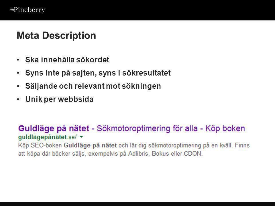 •Ska innehålla sökordet •Syns inte på sajten, syns i sökresultatet •Säljande och relevant mot sökningen •Unik per webbsida Meta Description