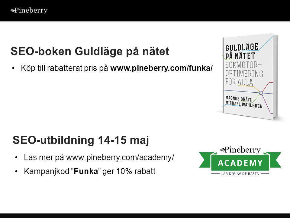 SEO-boken Guldläge på nätet •Köp till rabatterat pris på www.pineberry.com/funka/ SEO-utbildning 14-15 maj •Läs mer på www.pineberry.com/academy/ •Kampanjkod Funka ger 10% rabatt