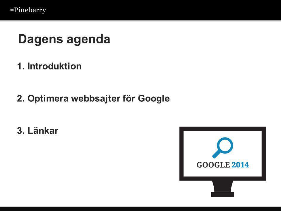 Dagens agenda 1. Introduktion 2. Optimera webbsajter för Google 3. Länkar