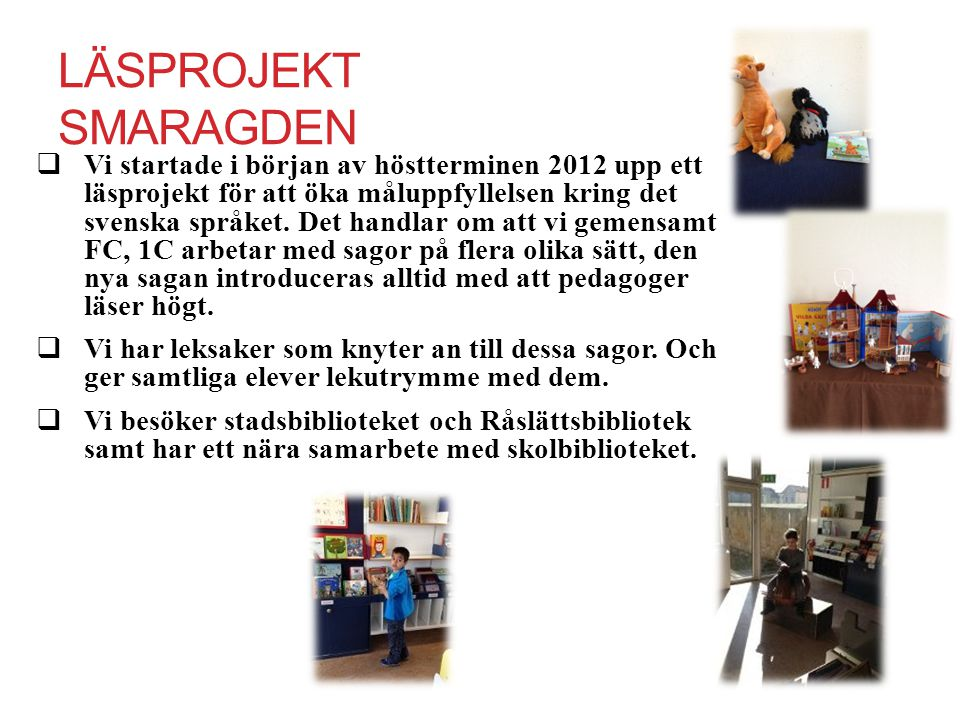 LÄSPROJEKT SMARAGDEN  Vi startade i början av höstterminen 2012 upp ett läsprojekt för att öka måluppfyllelsen kring det svenska språket. Det handlar