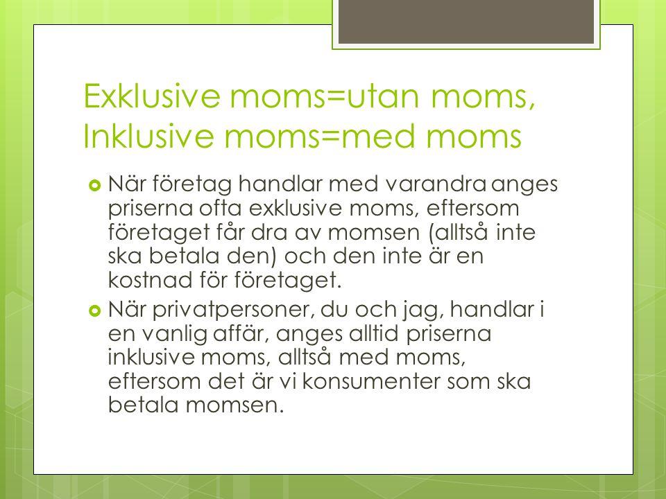 Exklusive moms=utan moms, Inklusive moms=med moms  När företag handlar med varandra anges priserna ofta exklusive moms, eftersom företaget får dra av