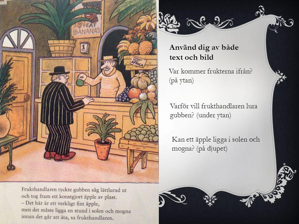 Var kommer frukterna ifrån? (på ytan) Använd dig av både text och bild Varför vill frukthandlaren lura gubben? (under ytan) Kan ett äpple ligga i sole